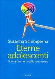 ETERNE ADOLESCENTI Donne che non vogliono crescere di Susanna Schimperna