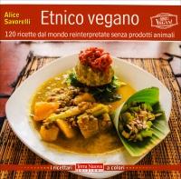 ETNICO VEGANO 120 ricette dal mondo reinterpretate senza prodotti animali di Alice Savorelli