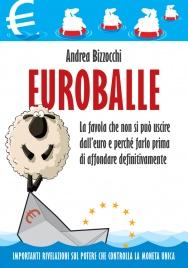 EUROBALLE (EBOOK) La favola che non si può uscire dall'euro e perchè farlo prima di affondare definitivamente di Andrea Bizzocchi