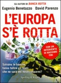 L'EUROPA S'è ROTTA Salvano le banche, fanno fallire gli stati: che ne sarà dei nostri risparmi? di Eugenio Benetazzo, David Parenzo