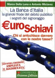 EUROSCHIAVI - DALLA TRUFFA ALLA TRAGEDIA Signoraggio, debito pubblico e banche centrali di Marco Della Luna, Antonio Miclavez