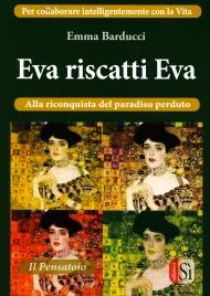EVA RISCATTI EVA Per collaborare intelligentemente con la Vita - Alla riconquista del paradiso perduto di Emma Barducci