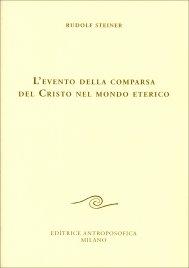 L'EVENTO DELLA COMPARSA DEL CRISTO NEL MONDO ETERICO di Rudolf Steiner
