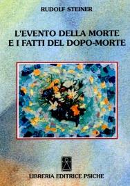 L'EVENTO DELLA MORTE E I FATTI DEL DOPO-MORTE Tre gradini della vita umana di Rudolf Steiner