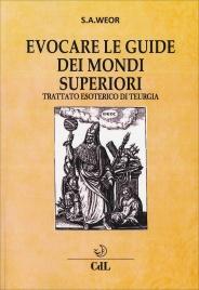 EVOCARE LE GUIDE DEI MONDI SUPERIORI Trattato esoterico di teurgia di Samael Aun Weor