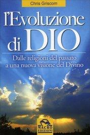 L'EVOLUZIONE DI DIO Dalle religioni del passato a una nuova visione del Divino di Chris Griscom