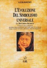 L'EVOLUZIONE DEL SIMBOLISMO UNIVERSALE - LA DOTTRINA SEGRETA Il tempo è solo un'illusione prodotta dalla successione dei nostri stadi di coscienza lungo il nostro camminoattraverso l'eternità imperitura di Helena Petrovna Blavatsky