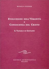 EVOLUZIONE DELL'UMANITà EE CONOSCENZA DEL CRISTO Il vangelo di Giovanni di Rudolf Steiner
