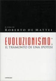 EVOLUZIONISMO IL TRAMONTO DI UNA IPOTESI di Roberto De Mattei