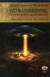 EXTRATERRESTRI: IL CONTATTO è GIà AVVENUTO Saggio biografico su george Hunt Williamson di Maurizio Martinelli, Michel Zirger
