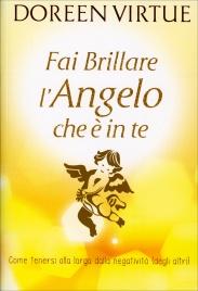 FAI BRILLARE L'ANGELO CHE è IN TE Come tenersi alla larga dalle negatività (degli altri) di Doreen Virtue