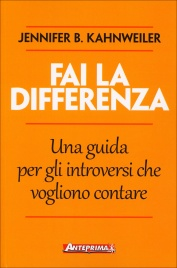 FAI LA DIFFERENZA Una guida per gli introversi che vogliono contare di Jennifer B. Kahnweiler