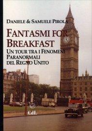 FANTASMI FOR BREAKFAST Un tour tra i fenomeni paranormali del Regno Unito di Daniele Pirola, Samuele Pirola