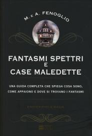 FANTASMI, SPETTRI E CASE MALEDETTE Che cosa sono e dove appaiono di Alberto Fenoglio, Maria Fenoglio