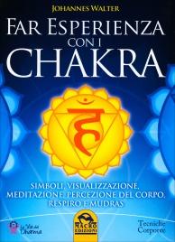 FAR ESPERIENZA CON I CHAKRA Simboli, visualizzazione, meditazione, percezione del corpo, respiro e mudras di Johannes Walter