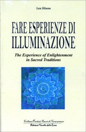 FARE ESPERIENZE DI ILLUMINAZIONE The experience of Enlightenment in Sacred Traditions di Lex Hixon