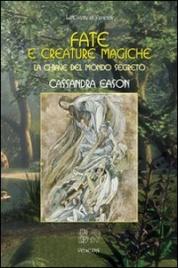 FATE E CREATURE MAGICHE La chiave del mondo segreto di Cassandra Eason