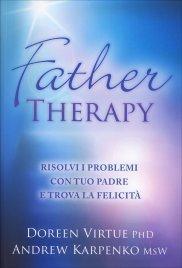 FATHER THERAPY Risolvi i problemi con tuo padre e trova la felicità di Doreen Virtue, Andrew Karpenko