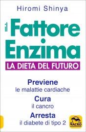 IL FATTORE ENZIMA La dieta del futuro che previene le malattie cardiache, cura il cancro e arresta il diabete di tipo 2 di Hiromi Shinya