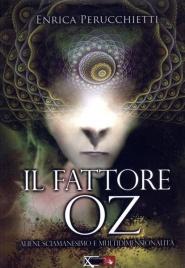 IL FATTORE OZ Alieni, sciamanesimo e multidimensionalità di Enrica Perucchietti