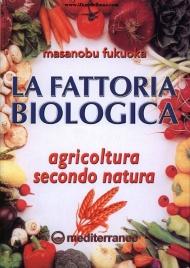 LA FATTORIA BIOLOGICA Agricoltura secondo natura di Masanobu Fukuoka
