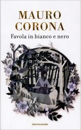 FAVOLA IN BIANCO E NERO di Mauro Corona