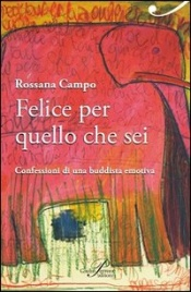 FELICE PER QUELLO CHE SEI Confessioni di una buddista emotiva di Rossana Campo