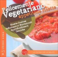 FELICEMENTE VEGETARIANO - APPETITOSE RICETTE Ricette gustose, informazioni nutrizionali, approfondimenti e tecniche di Dariana Bianchi