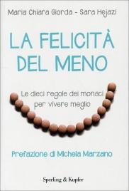 LA FELICITà DEL MENO Le dieci regole dei monaci per vivere meglio di Maria Chiara Giorda, Sara Hejazi