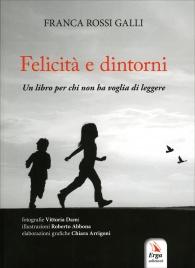 FELICITà E DINTORNI Un libro per chi non ha voglia di leggere di Franca Rossi Galli