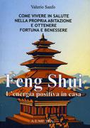 FENG SHUI L'ENERGIA POSITIVA IN CASA Come vivere in salute nella propria abitazione e ottenere fortuna e benessere di Valerio Sanfo
