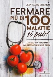 FERMARE PIù DI 100 MALATTIE SI PUò! Il Metodo Seignalet: l'alimentazione che cura di Jean-Marie Magnien