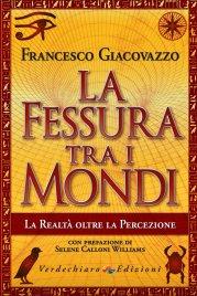 LA FESSURA TRA I MONDI La realtà oltre la percezione di Francesco Giacovazzo