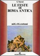 LE FESTE DI ROMA ANTICA Miti, riti, costumi di G. Vaccai