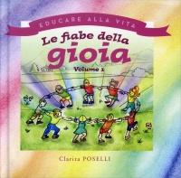 LE FIABE DELLA GIOIA - VOLUME 1 Educare alla vita di Clarita Poselli