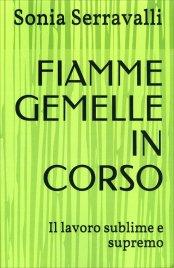 FIAMME GEMELLE IN CORSO Il lavoro sublime e supremo di Sonia Serravalli