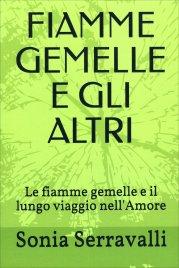 FIAMME GEMELLE E GLI ALTRI Le fiamme gemelle e il lungo viaggio nell'Amore di Sonia Serravalli
