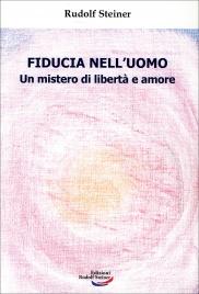 FIDUCIA NELL'UOMO Un mistero di libertà e amore di Rudolf Steiner