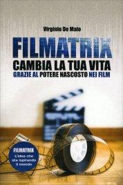 FILMATRIX Cambia la tua vita grazie al potere nascosto nei film di Virginio De Maio