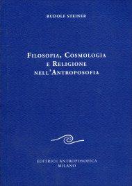 FILOSOFIA, COSMOLOGIA E RELIGIONE NELL'ANTROPOSOFIA di Rudolf Steiner