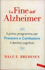 LA FINE DELL'ALZHEIMER Il primo programma per prevenire e combattere il declino cognitivo di Dale E. Bredesen