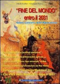 """""""FINE DEL MONDO"""" ENTRO IL 2031 Come salvarsi dall'Apocalisse di Jakob Lorber, Giuseppe Vesco"""