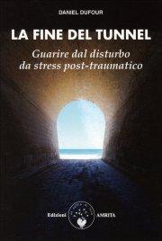LA FINE DEL TUNNEL Guarire dal disturbo da stress post-traumatico di Daniel Dufour