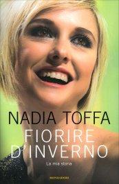 FIORIRE D'INVERNO - LA MIA STORIA di Nadia Toffa