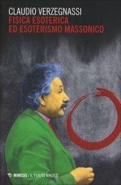 FISICA ESOTERICA ED ESOTERISMO MASSONICO di Claudio Verzegnassi