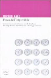 FISICA DELL'IMPOSSIBILE di Michio Kaku