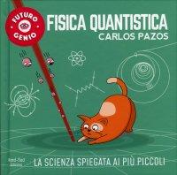 FISICA QUANTISTICA La scienza spiegata ai più piccoli di Carlos Pazos