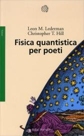 FISICA QUANTISTICA PER POETI di Leon M. Lederman, Christopher T. Hill