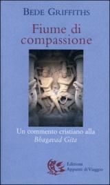 FIUME DI COMPASSIONE Un commento cristiano alla Bhagavad Gita di Bede Griffiths