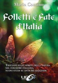FOLLETTI E FATE D'ITALIA Trattato sugli spiriti della natura nel folclore italiano. Nuovi studi su antiche leggende di Mario Contino